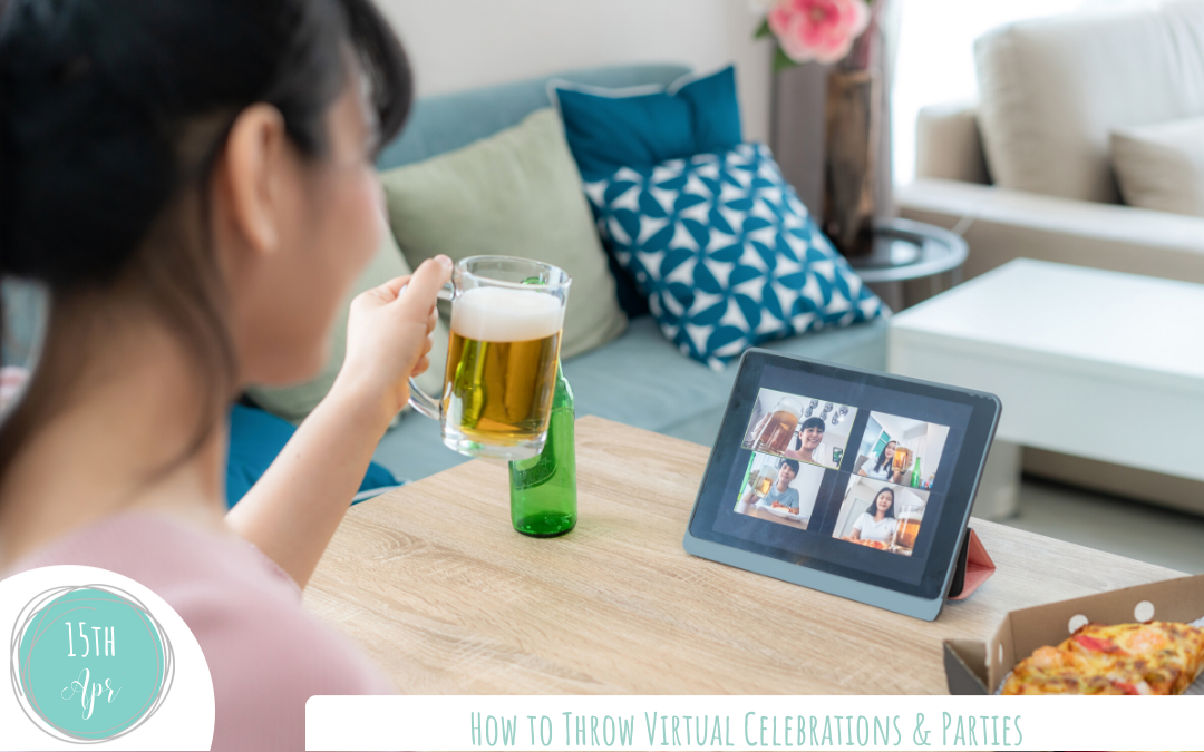 How to Throw Virtual Celebrations & Parties